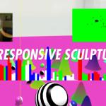 Responsive Sculptures [Environment]
