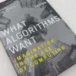 What Algorithms Want – Reflecting on (Human) Agency in an Age of Automation