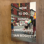 """How to Do Things with Videogames"" by Ian Bogost [Books, Review, Games]"