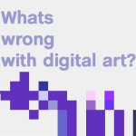 What's wrong with digital art?