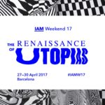 IAM Weekend 17: The Renaissance of Utopias. 27-30 April, Barcelona