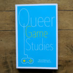 Queer Game Studies – an Alternative Lens for Reading Videogames