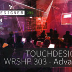 Touchdesigner Workshop Munich – Advanced / July 18th 2019