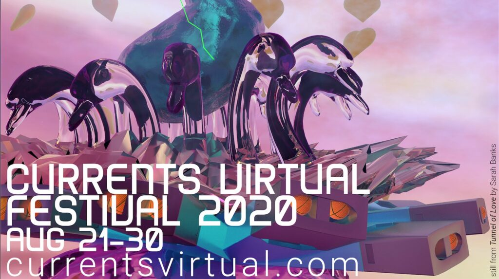 CURRENTS Virtual Festival 2020: Aug 21-30